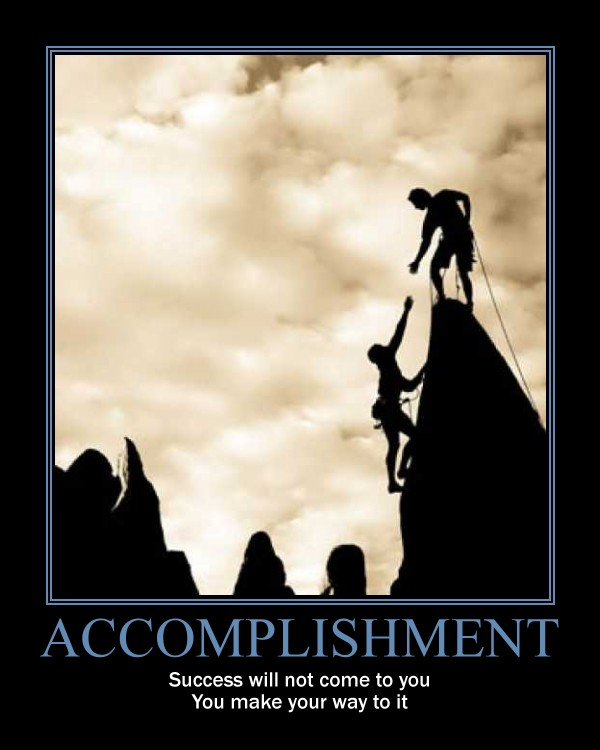 accomplishment motivator: success will not come to you you make your way to it