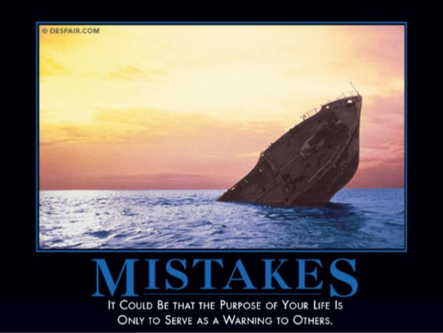 mistake - it could be that the purpose of your life is only to serve as a warning to others