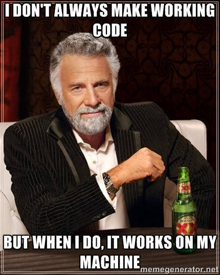 I dont always make workin code but when I do it works on my machine